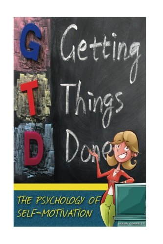 9781537300825: Getting Things Done: The Psychology of Self-Motivation