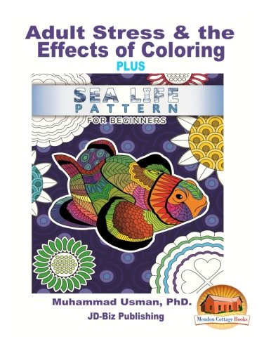 9781537306575: Adult Stress & the Effects of Coloring PLUS - Sea Life Pattern For Beginners
