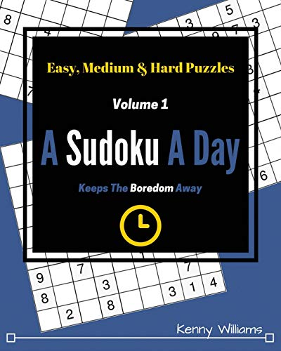 9781537309521: Sudoku: A Sudoku A Day Keeps The Boredom Away (Volume 1: Easy, Medium & Hard Puzzles For All Sudoku Puzzlers)