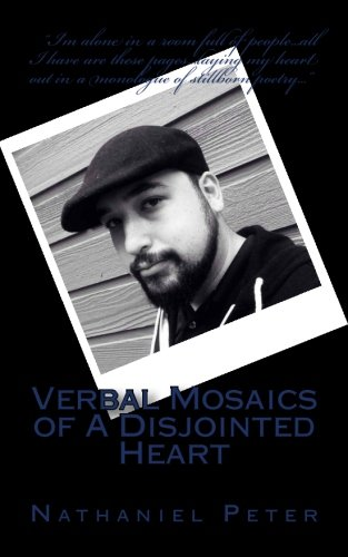 Verbal Mosaics of a Disjointed Heart (Paperback): Nathaniel Peter