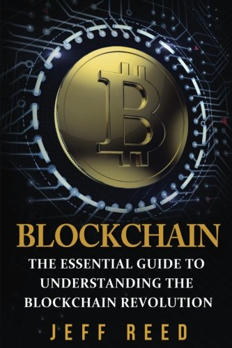 Blockchain: The Essential Guide to Understanding the: Jeff Reed