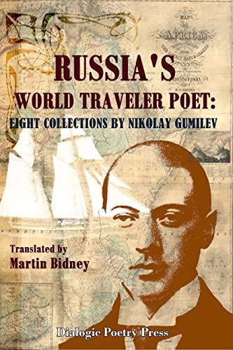 9781537320137: Russia's World Traveler Poet: Eight Collections by Nikolay Gumilev (East-West Bridge Builders) (Volume 7)