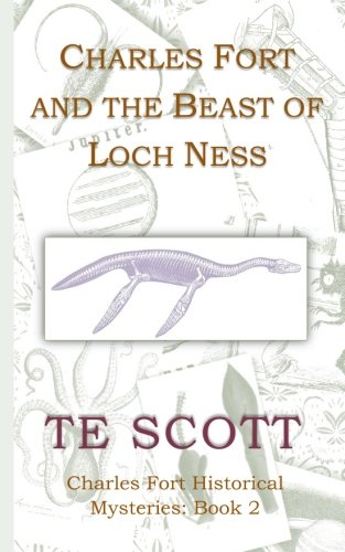 Charles Fort and the Beast of Loch: T E Scott