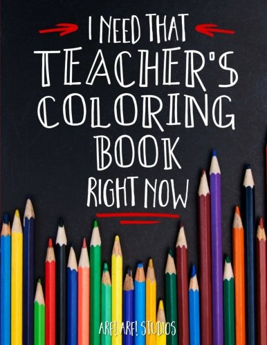 9781537321929: I Need That TEACHER'S Coloring Book Right Now