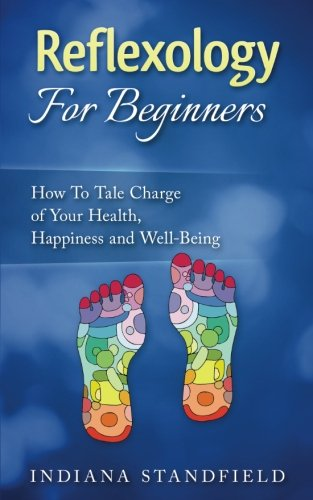 9781537327327: Reflexology For Beginners!: How To Take Charge of Your Health, Happiness and Well-Being