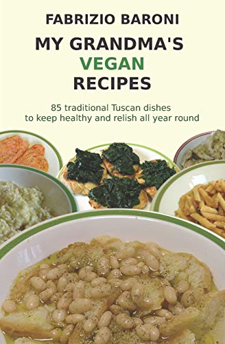 9781537328737: My Grandma's Vegan Recipes: 85 traditional Tuscan dishes to keep healthy and relish all year round