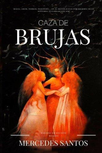 9781537336602: Caza de brujas: Magia, amor, terror, heroísmo... en el mayor juicio por brujería de la historia: Zugarramurdi 1610 (Spanish Edition)