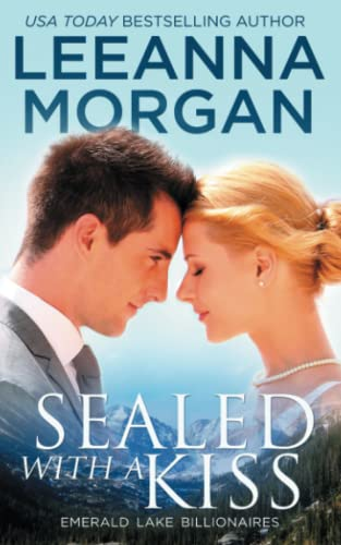 9781537336930: Sealed With A Kiss (Emerald Lake Billionaires) (Volume 1)