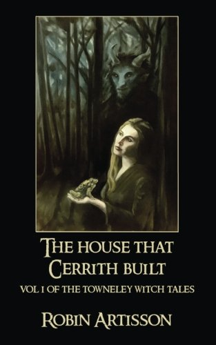 9781537339252: The House That Cerrith Built: Vol. 1 of the Towneley Witch Tales (Volume 1)