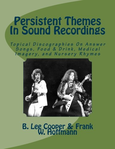 9781537343730: Persistent Themes In Sound Recordings: Topical Discographies On Answer Songs, Food & Drink, Medical Imagery, and Nursery Rhymes