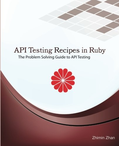 9781537344782: API Testing Recipes in Ruby: The Problem Solving Guide to API Testing: Volume 7 (Test Recipes Series)