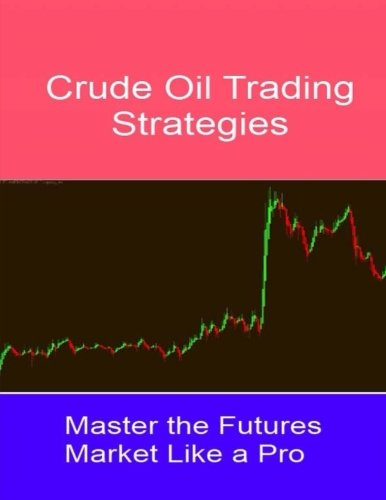 9781537345772: Crude Oil Trading Strategies: Master the Futures Market like a Pro