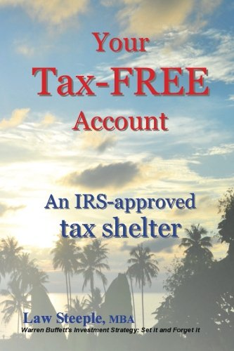 Your Tax-FREE Account: An IRS-approved tax shelter: Law Steeple MBA