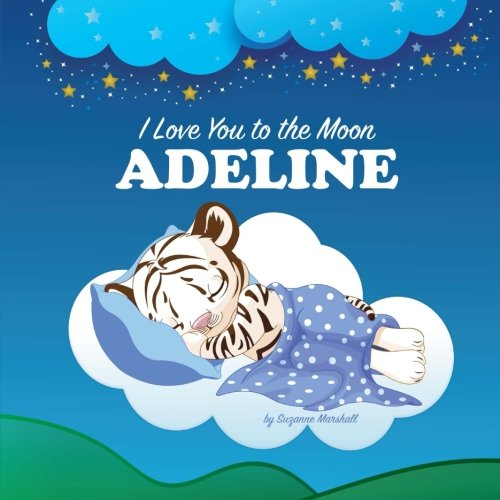 9781537354538: I Love You to the Moon, Adeline: Personalized Book & Bedtime Story (Bedtime Stories, Personalized Children's Books, Personalized Books, Goodnight Poem, Poems for Kids)