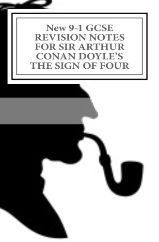 9781537355511: New 9-1 GCSE REVISION NOTES FOR SIR ARTHUR CONAN DOYLE'S THE SIGN OF FOUR: Study guide (All chapters, page-by-page analysis)