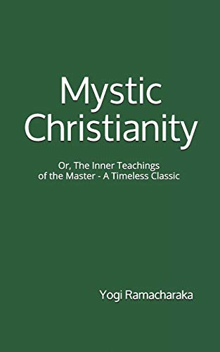 9781537356433: Mystic Christianity: Or, The Inner Teachings of the Master (A Timeless Classic): By Yogi Ramacharaka