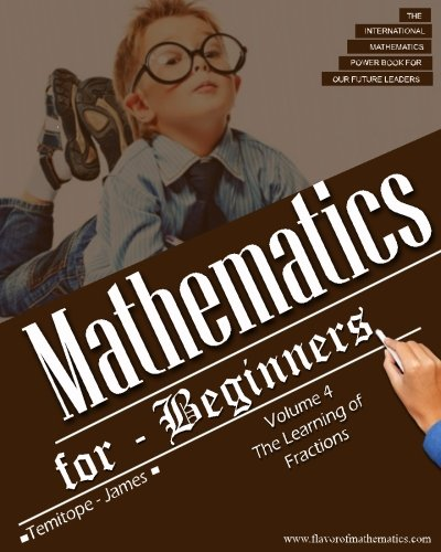 9781537359434: The Learning of Fractions (Advance Level) volume 4: Mathematics for Beginners