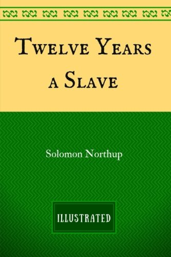 9781537363141: Twelve Years a Slave: By Solomon Northup - Illustrated