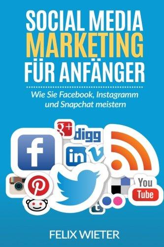 9781537367576: Social Media Marketing für Anfänger: Wie Sie Facebook, Instagramm und Snapchat meistern.