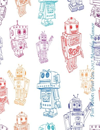9781537368948 fun robots greet you 2017 monthly planner 16 month
