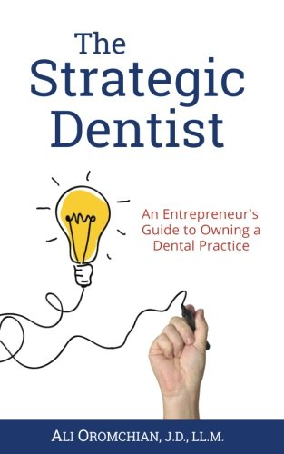 The Strategic Dentist: An Entrepreneur's Guide to Owning a Dental Practice: Mr. Ali Oromchian