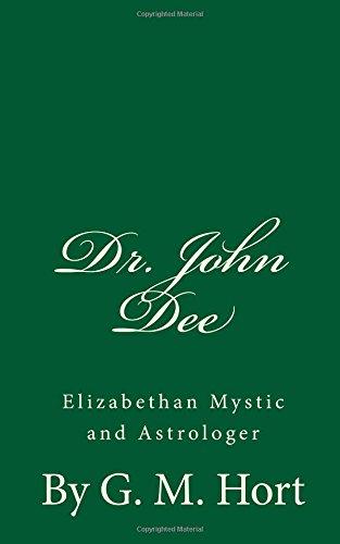 Dr. John Dee: Elizabethan Mystic and Astrologer: G M Hort