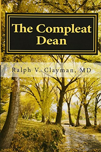 The Compleat Dean: A Guide to Academic Leadership in an Age of Uncertainty: Dr. Ralph Victor Clayman