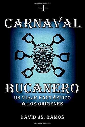 9781537380421: Carnaval Bucanero, un viaje fantastico a los origenes: Volume 1