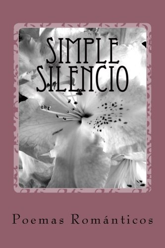9781537381305: Simple Silencio: Poemas Románticos