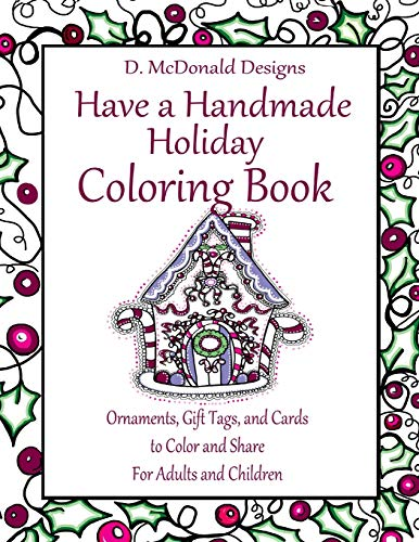 9781537381312: D. McDonald Designs Have a Handmade Holiday Coloring Book: Ornaments, Gift Tags, and Cards to Color and Share for Adults and Children