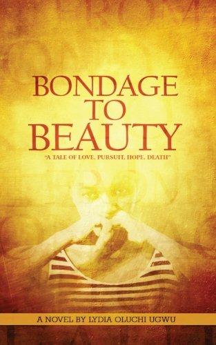 Bondage to Beauty: A Tale of Love,: Lydia Oluchi Ugwu