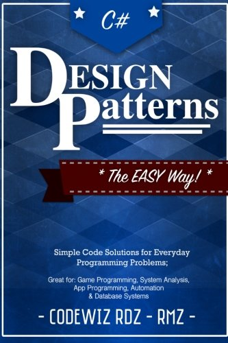 9781537385358: C#: Design Patterns: The Easy Way Standard Solutions for Everyday Programming Problems; Great for: Game Programming, System Administration, App ... & Database Systems (Design Patterns Series)