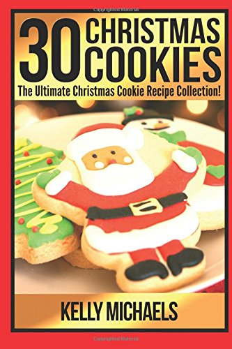 9781537388816: Christmas Cookies: The Ultimate Christmas Cookie Recipe Collection (Christmas Recipes) (Volume 3)