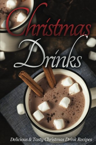 9781537389776: Christmas Drinks: Delicious and Tasty Christmas Drink Recipes (Christmas Recipes) (Volume 6)