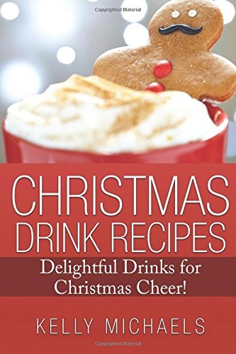 9781537390413: Christmas Drink Recipes: Delightful Drinks for Christmas Cheer (Christmas Recipes) (Volume 8)