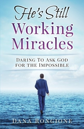 9781537391809: He's Still Working Miracles: Daring To Ask God for the Impossible