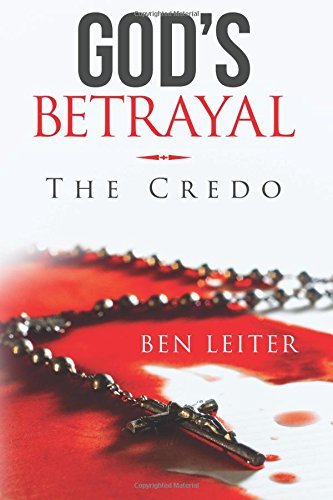 God's Betrayal: The Credo (The Baby Boomers' Betrayal Series) (Volume 3): Ben Leiter