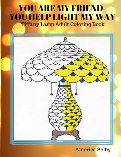 9781537399645: You Are My Friend, You Help Light My Way: Tiffany Lamp Adult Coloring Book (Tiffany Lamp Adult Coloring Book Series) (Volume 1)