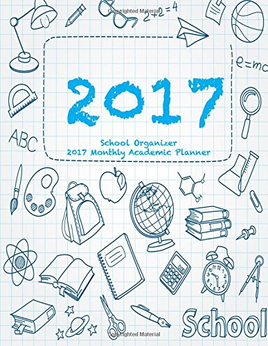 9781537403625: School Organizer 2017 Monthly Academic Planner: 16 Month August 2016-December 2017 Academic Calendar with Large 8.5x11 Pages