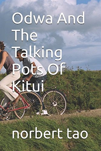 Odwa and the Talking Pots of Kitui: Tao, Norbert Odwor
