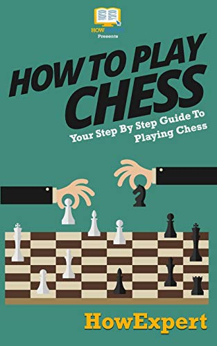 9781537408934: How To Play Chess: Your Step-By-Step Guide To Playing Chess