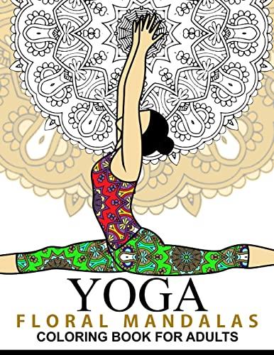 Yoga and Floral Mandala Adult Coloring Book: Yoga Publishing