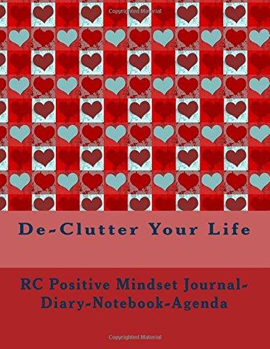 9781537409788: De-Clutter Your Life: Positive Mindset Journal-Diary-Notebook-Agenda