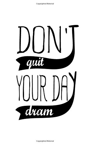 9781537410210: Don't Quit Your Day Dream, No Line Notebook,Small Journal, 150P, 5x8