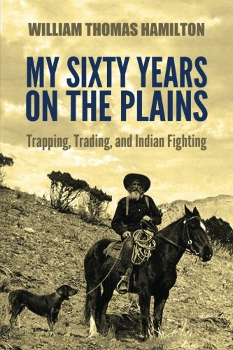 9781537414850: My Sixty Years on the Plains: Trapping, Trading, and Indian Fighting