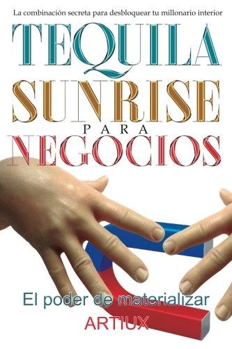 9781537415277: Tequila Sunrise para Negocios: La combinación secreta para desbloquear tu millonario interior (Spanish Edition)