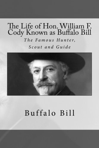9781537417752: The Life of Hon. William F. Cody Known as Buffalo Bill: The Famous Hunter, Scout and Guide
