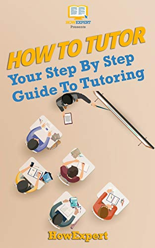 How to Tutor: Your Step-By-Step Guide to Tutoring (Paperback)