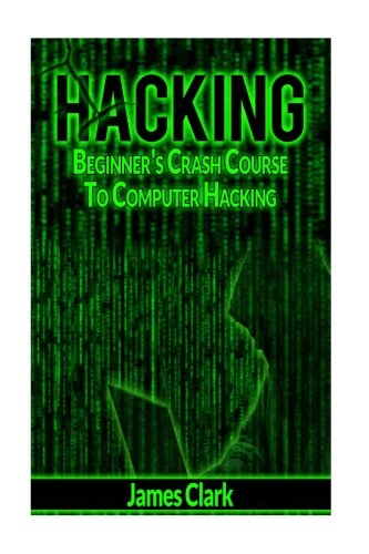 9781537424170: Hacking: Beginner's Crash Course To Computer Hacking (How to Hack, Penetration Testing, Basic Security)