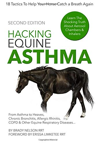 9781537426648: Hacking Equine Asthma - 18 Tactics To Help Your Horse Catch a Breath Again: Heaves, Chronic Bronchitis, Allergic Rhinitis, COPD & Other Horse or Foal Respiratory Disease Treatment...